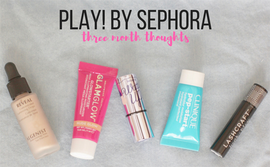 Play! by Sephora - Three Month Thoughts